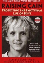 Raising Cain: Protecting the Emotional Life of Boys Book by Dan Kindlon