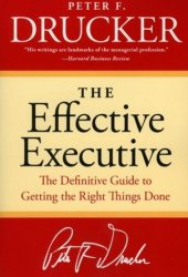 The Effective Executive: The Definitive Guide to Getting the Right Things Done Book