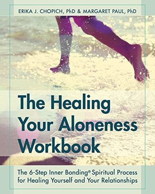 The Healing Your Aloneness Workbook: The 6-Step Inner Bonding Process for Healing Yourself and Your Relationships