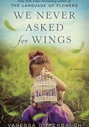 We Never Asked for Wings Book by Vanessa Diffenbaugh