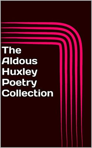 The Aldous Huxley Poetry Collection (Comprising Four Poetry Books - The Burning Wheel, Jonah, Leda & The Defeat of Youth and Other Poems)