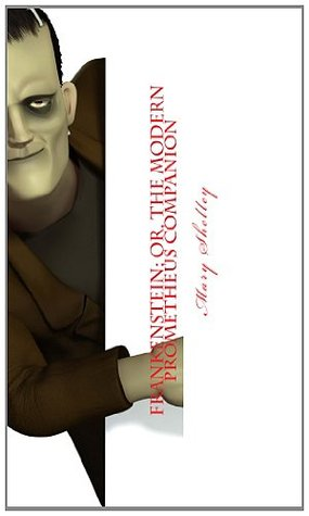 Frankenstein; or, The Modern Prometheus Companion: Includes Study Guide, Complete Unabridged Book, Historical Context, Biography, Character Index, and Unabridged Book (Annotated)