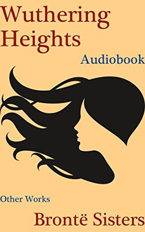 Wuthering Heights (+ Audiobook): And Other Works by the Brontë Sisters