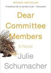 Dear Committee Members Book by Julie Schumacher