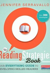 The Reading Strategies Book: Your Everything Guide to Developing Skilled Readers Book