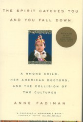The Spirit Catches You and You Fall Down: A Hmong Child, Her American Doctors, and the Collision of Two Cultures Book