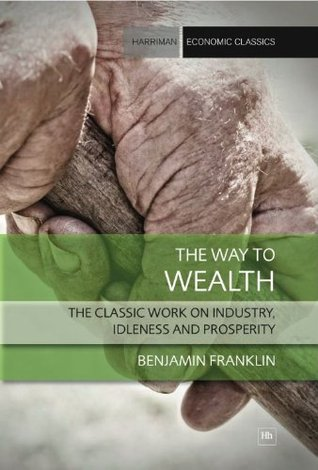 The Way to Wealth: The Classic Work on Industry, Idleness and Prosperity