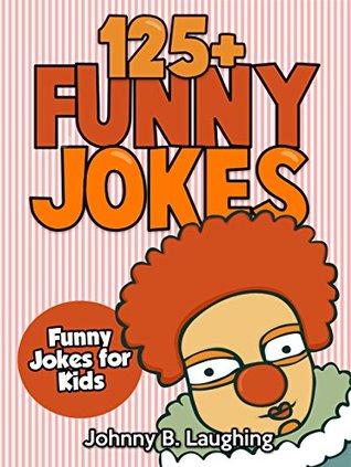 Funny Jokes (FREE Joke Book Download Included!): 125+ Hilarious Jokes (Funny and Hilarious Joke Book for Children)