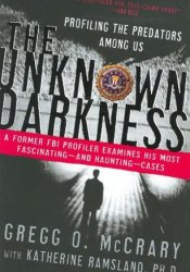 The Unknown Darkness: Profiling the Predators Among Us Book by Gregg O. McCrary