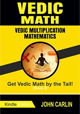 VEDIC MATH: VEDIC MULTIPLICATION MATHEMATICS ( SPEED TIPS YOU NEED TO KNOW) (Get Vedic Math by the Tail! Book 2)