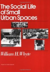 The Social Life of Small Urban Spaces Book by William H. Whyte