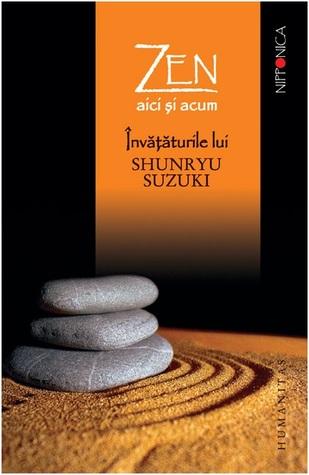 Zen aici şi acum: învăţăturile lui Shunryu Suzuki