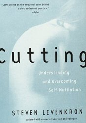 Cutting: Understanding and Overcoming Self-Mutilation Book by Steven Levenkron