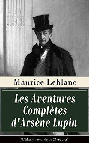 Les Aventures Complètes d'Arsène Lupin (L'édition intégrale de 23 oeuvres): Arsène Lupin, Gentleman-Cambrioleur + Arsène Lupin contre Herlock Sholmès + ... Comtesse de Cagliostro etc.