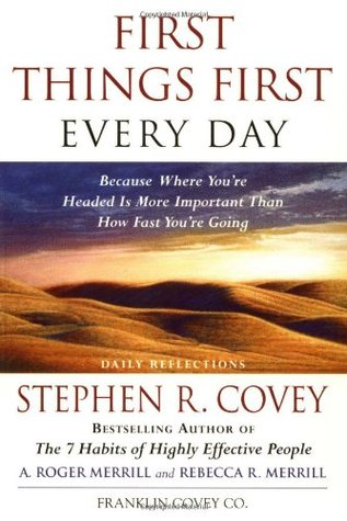 First Things First Every Day: Daily Reflections- Because Where You're Headed Is More Important Than How Fast You Get There