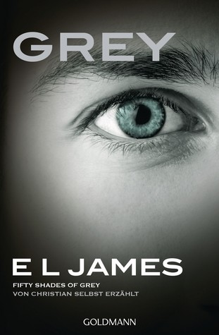 Grey - Fifty Shades of Grey von Christian selbst erzählt (Fifty Shades, #4)