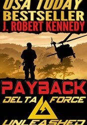 Payback (Delta Force Unleashed #1) Book by J. Robert Kennedy