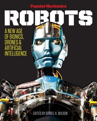 Popular Mechanics Robots: A New Age of Bionics, Drones  Artificial Intelligence