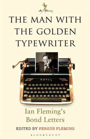 The Man with the Golden Typewriter: Ian Fleming's Bond Letters