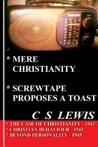 Mere Christianity and Screwtape Proposes a Toast: Case of Cristianity, Christian Behaviour, Beyond Personality, Screwtape Proposes a Toast