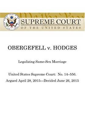 Obergefell v Hodges: United States Supreme Court, #14:556, decided June 26, 2015 (US Supreme Court's 2015 Ruling Legalizing Same-Sex Marriage)