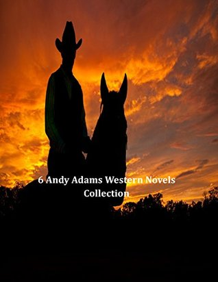 6 Andy Adams Novels Western Collection: The Log of a Cowboy; A Texas Matchmaker; Cattle Brands; The Outlet; The Outlet; Wells Brothers; Reed Anthony, Cowman