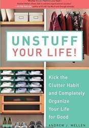Unstuff Your Life!: Kick the Clutter Habit and Completely Organize Your Life for Good Book by Andrew Mellen