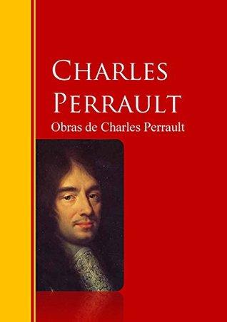 Obras de Charles Perrault: Biblioteca de Grandes Escritores