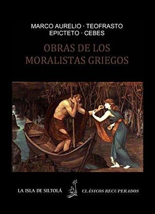Moralistas griegos. Soliloquios o Meditaciones de Marco Aurelio. Caracteres de Teofrasto. Enquiridion o Manual de Epicteto. Tabla de Cebes