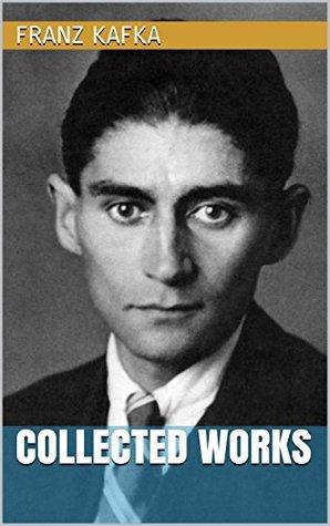 Franz Kafka - Collected Works