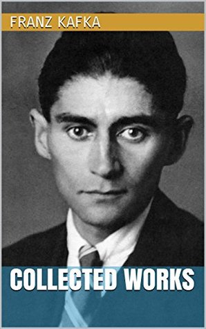 Franz Kafka - Collected Works