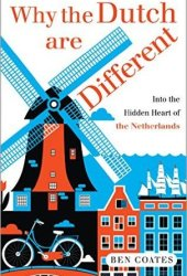 Why the Dutch are Different: A Journey into the Hidden Heart of the Netherlands Book