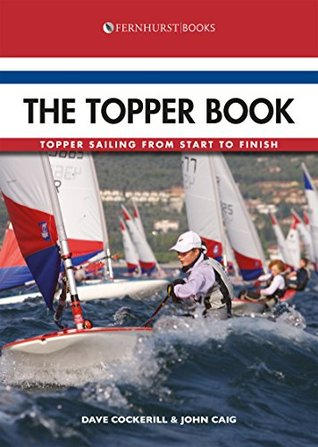 The Topper Book: Topper Sailing from Start to Finish (Dinghy Series)