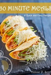 Quick and Easy Recipes: 30 MINUTE MEALS: Quick Recipes You Will Love Book
