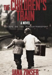 The Children's Train: Escape on the Kindertransport Book by Jana Zinser