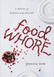 Food Whore: A Novel of Dining and Deceit Book by Jessica Tom