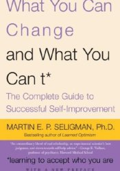 What You Can Change and What You Can't: The Complete Guide to Successful Self-Improvement Book by Martin E.P. Seligman