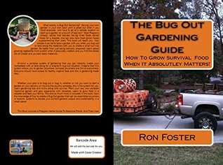 The Bug Out Gardening Guide: Growing Survival Garden Food When It Absolutely Matters