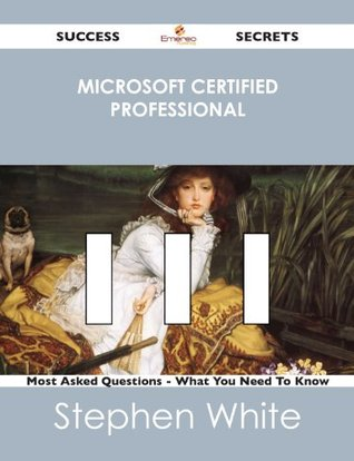 Microsoft Certified Professional 111 Success Secrets - 111 Most Asked Questions On Microsoft Certified Professional - What You Need To Know