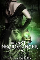 The Last Necromancer (The Ministry of Curiosities, #1) Book
