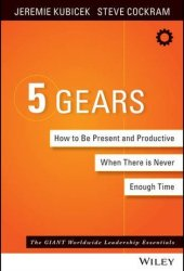 5 Gears: How to Be Present and Productive When There Is Never Enough Time Book