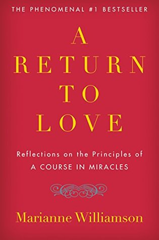 """A Return to Love: Reflections on the Principles of """"A Course in Miracles"""""""
