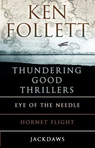 Ken Follett's Thundering Good Thrillers: Eye of the Needle / Hornet Flight / Jackdaws
