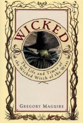 Wicked: The Life and Times of the Wicked Witch of the West (The Wicked Years, #1) Book