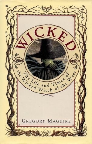Wicked: The Life and Times of the Wicked Witch of the West (The Wicked Years, #1)