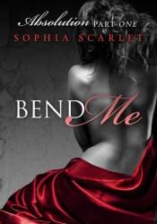 Bend Me  (Absolution, #1) Book by Sophia Scarlet