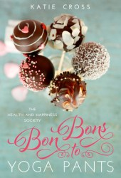 Bon Bons to Yoga Pants (The Health and Happiness Society, #1) Book