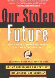 Our Stolen Future: Are We Threatening Our Fertility, Intelligence and Survival? A Scientific Detective Story Book by Theo Colborn
