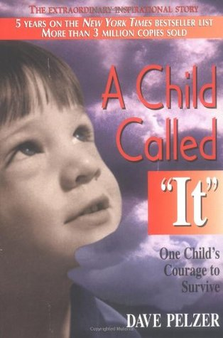 """A Child Called """"It"""" (Dave Pelzer, #1)"""