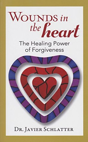 Wounds in the Heart: The Healing Power of Forgiveness